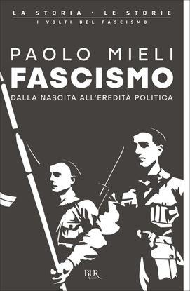 Immagine di FASCISMO. DALLA NASCITA ALL`EREDITA` POLITICA