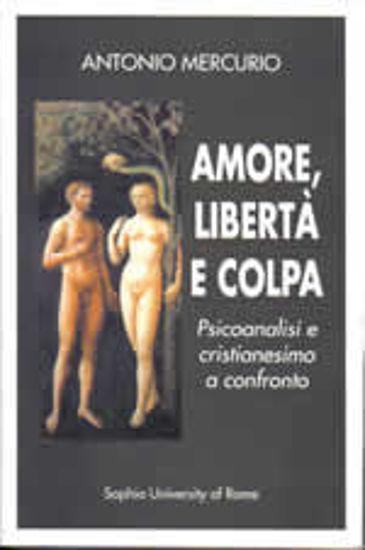Immagine di AMORE LIBERTA` E COLPA. PSICOANALISI E CRISTIANESIMO A CONFRONTO