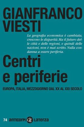 Immagine di CENTRI E PERIFERIE. EUROPA, ITALIA, MEZZOGIORNO DAL XX AL XXI SECOLO
