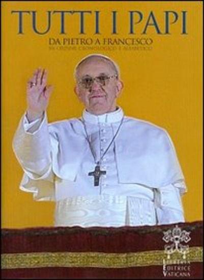 Immagine di TUTTI I PAPI. DA PIETRO A FRANCESCO. IN ORDINE CRONOLOGICO E ALFABETICO