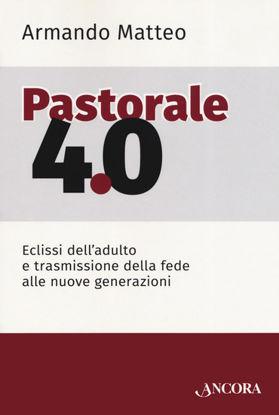 Immagine di PASTORALE 4.0. ECLISSI DELL`ADULTO E TRASMISSIONE DELLA FEDE ALLE NUOVE GENERAZIONI