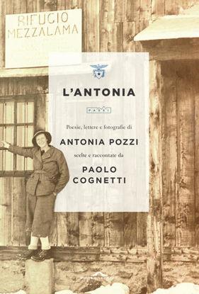 Immagine di ANTONIA. POESIE, LETTERE E FOTOGRAFIE DI ANTONIA POZZI SCELTE E RACCONTATE DA PAOLO COGNETTI (L`)