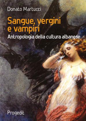 Immagine di SANGUE, VERGINI E VAMPIRI. ANTROPOLOGIA DELLA CULTURA ALBANESE