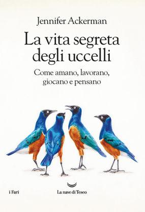 Immagine di VITA SEGRETA DEGLI UCCELLI. COME AMANO, LAVORANO, GIOCANO E PENSANO (LA)