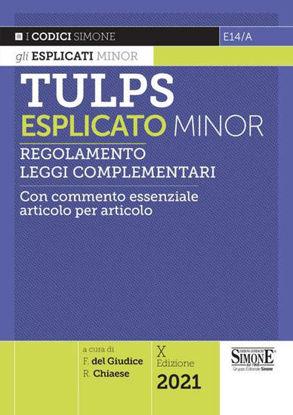 Immagine di TULPS ESPLICATO. REGOLAMENTO. LEGGI COMPLEMENTARI. CON COMMENTO. 2021