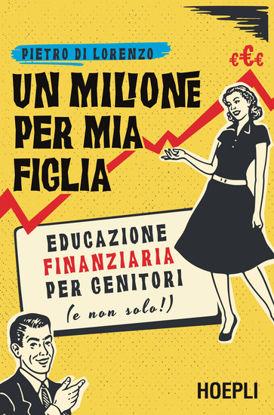Immagine di MILIONE PER MIA FIGLIA. EDUCAZIONE FINANZIARIA PER GENITORI (E NON SOLO!) (UN)