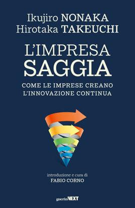 Immagine di IMPRESA SAGGIA. COME LE IMPRESE CREANO L`INNOVAZIONE CONTINUA (L`)