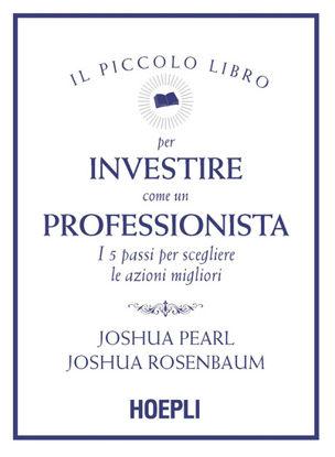 Immagine di PICCOLO LIBRO PER INVESTIRE COME UN PROFESSIONISTA. I 5 PASSI PER SCEGLIERE LE AZIONI MIGLIORI (IL)