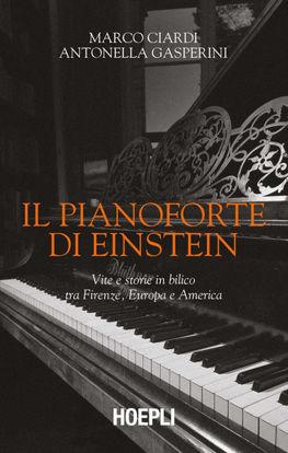Immagine di PIANOFORTE DI EINSTEIN. VITE E STORIE IN BILICO TRA FIRENZE, EUROPA E AMERICA (IL)