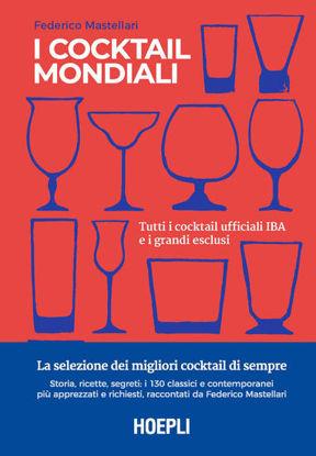 Immagine di COCKTAIL MONDIALI. TUTTI I COCKTAIL UFFICIALI IBA E I GRANDI ESCLUSI. EDIZ. ILLUSTRATA (I)