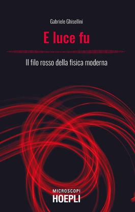 Immagine di E LUCE FU. IL FILO ROSSO DELLA FISICA MODERNA