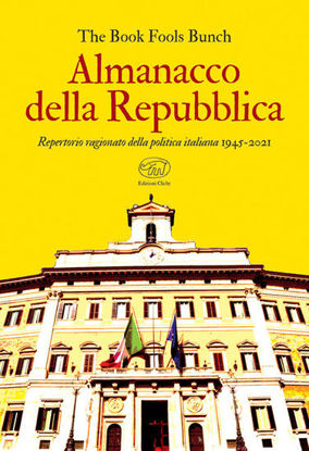 Immagine di ALMANACCO DELLA REPUBBLICA. REPERTORIO RAGIONATO DELLA POLITICA ITALIANA 1945-2021