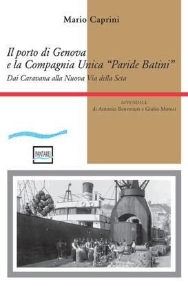 Immagine di IL PORTO DI GENOVA E LA COMPAGNIA UNICA \\PARIDE BATINI\\. DAI CARAVANA ALLA NUOVA VIA DELLA SETA