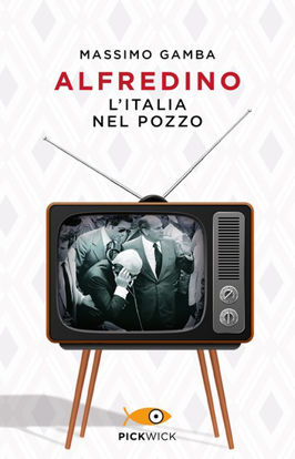 Immagine di ALFREDINO. L`ITALIA NEL POZZO