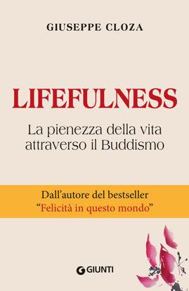 Immagine di LIFEFULNESS. LA PIENEZZA DELLA VITA ATTRAVERSO IL BUDDISMO