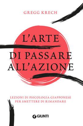 Immagine di ARTE DI PASSARE ALL`AZIONE. LEZIONI DI PSICOLOGIA GIAPPONESE PER SMETTERE DI RIMANDARE (L`)