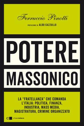 Immagine di POTERE MASSONICO. LA «FRATELLANZA» CHE COMANDA L`ITALIA: POLITICA, FINANZA, INDUSTRIA, MASS MEDIA..