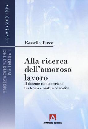 Immagine di ALLA RICERCA DELL`AMOROSO LAVORO. IL DOCENTE MONTESSORIANO TRA TEORIA E PRATICA EDUCATIVA