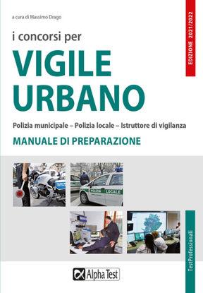 Immagine di CONCORSI PER VIGILE URBANO 2021. POLIZIA MUNICIPALE , POLIZIA LOCALE. MANUALE DI PREPARAZIONE (I)