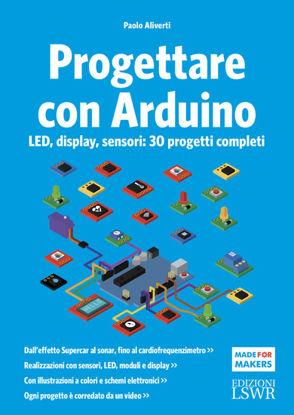 Immagine di PROGETTARE CON ARDUINO. LED, DISPLAY, SENSORI: 30 PROGETTI COMPLETI