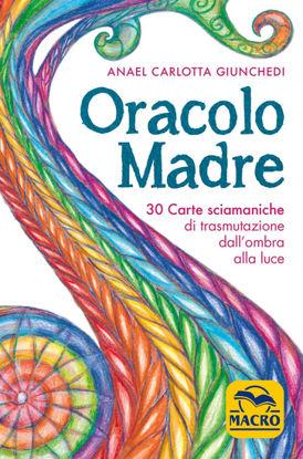 Immagine di ORACOLO MADRE. 30 CARTE SCIAMANICHE DI TRASMUTAZIONE DALL`OMBRA ALLA LUCE. CON 30 CARTE