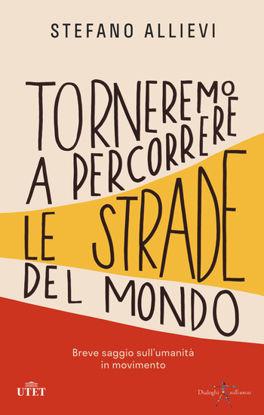 Immagine di TORNEREMO A PERCORRERE LE STRADE DEL MONDO. BREVE TRATTATO SULL`UMANITA` IN MOVIMENTO