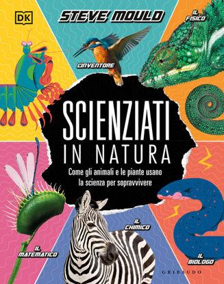Immagine di SCIENZIATI IN NATURA. COME GLI ANIMALI E LE PIANTE USANO LA SCIENZA PER SOPRAVVIVERE
