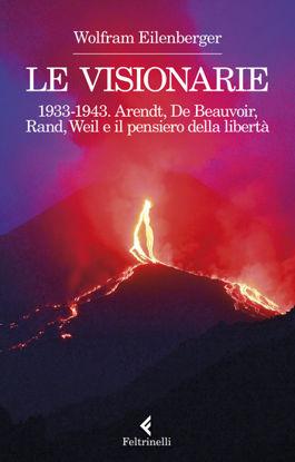 Immagine di VISIONARIE 1933-1943. ARENDT, DE BEAUVOIR, RAND, WEIL E IL PENSIERO DELLA LIBERTA` (LE)