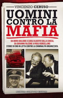 Immagine di UOMINI CONTRO LA MAFIA. DA GIOVANNI FALCONE A PAOLO BORSELLINO, DA LIBERO GRASSI A CARLO ALBERTO...