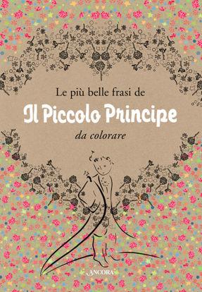 Immagine di PIU` BELLE FRASI DE «IL PICCOLO PRINCIPE» DA COLORARE (LE)