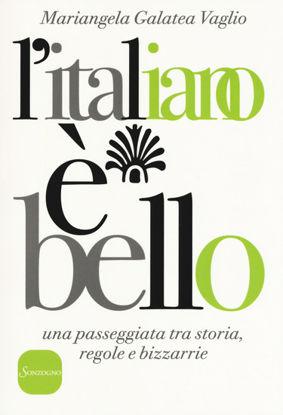 Immagine di ITALIANO E` BELLO. UNA PASSEGGIATA TRA STORIA, REGOLE E BIZZARRIE (L`)