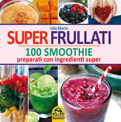 Immagine di SUPER FRULLATI. 100 SMOOTHIE PREPARATI CON INGREDIENTI SUPER