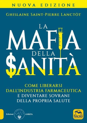 Immagine di LA MAFIA DELLA SANITA`. COME LIBERARSI DALL`INDUSTRIA FARMACEUTICA
