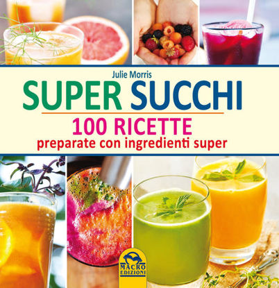 Immagine di SUPER SUCCHI. 100 RICETTE PREPARATE CON INGREDIENTI SUPER
