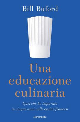 Immagine di UNA EDUCAZIONE CULINARIA. QUEL CHE HO IMPARATO IN CINQUE ANNI NELLE CUCINE FRANCESI