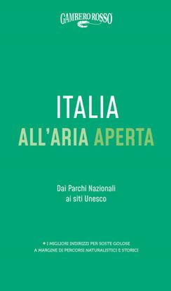 Immagine di ITALIA ALL`ARIA APERTA. DAI PARCHI NAZIONALI AI SITI UNESCO