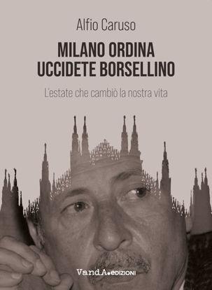 Immagine di MILANO ORDINA UCCIDETE BORSELLINO. L`ESTATE CHE CAMBIO` LA NOSTRA VITA