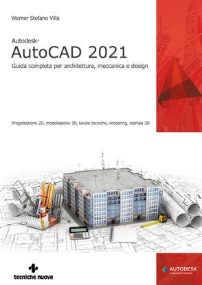 Immagine di AUTODESK® AUTOCAD 2021. GUIDA COMPLETA PER ARCHITETTURA, MECCANICA E DESIGN