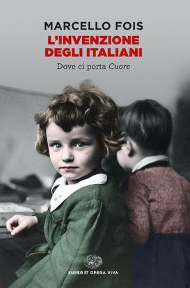 Immagine di INVENZIONE DEGLI ITALIANI.  DOVE CI PORTA IL CIORE (L`)
