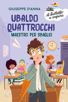 Immagine di UBALDO QUATTROCCHI, MAESTRO PER SBAGLIO