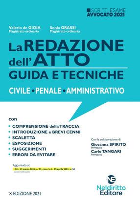 Immagine di LA REDAZIONE DELL`ATTO. GUIDA E TECNICHE. CIVILE-PENALE-AMMINISTRATIVO. 2021
